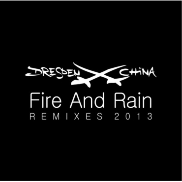 Dresden China ‎– Fire And Rain Remixes 2013