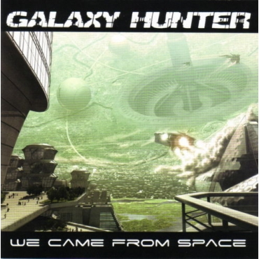 Galaxy Hunter ‎– We Came From Space