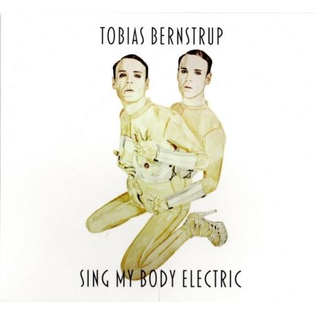Tobias Bernstrup – Sing My Body Electric