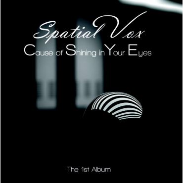 Spatial Vox – Cause Of Shining In Your Eyes (The 1'st Album) CD