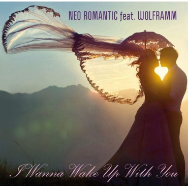 Neo Romantic feat. Wolframm – I Wanna Wake Up With You