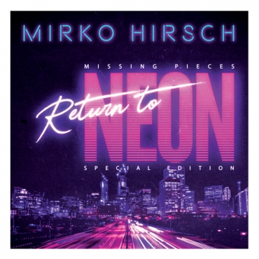 Mirko Hirsch ‎– Missing Pieces: Return To Neon (Special Edition)