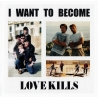 Love Kills – I Want To Become CD
